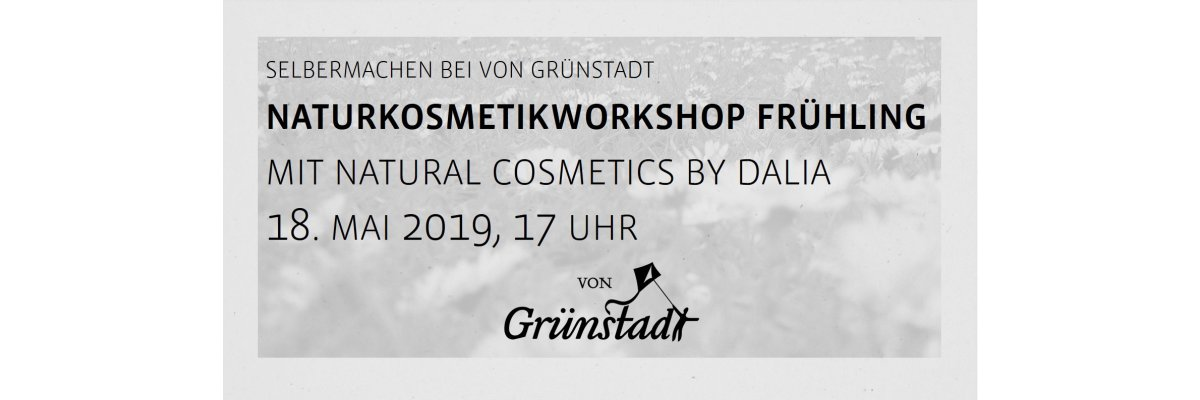 Workshop Naturkosmetik Frühling am 18. Mai 2019 - Workshop Naturkosmetik Frühling am 18. Mai 2019