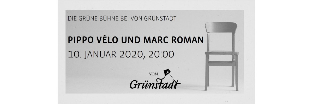 Die Grüne Bühne bei von Grünstadt - Pippo Vélo und Marc Roman 10. Januar 2020 - Die Grüne Bühne bei von Grünstadt - Pippo Vélo und Marc Roman 10. Januar 2020