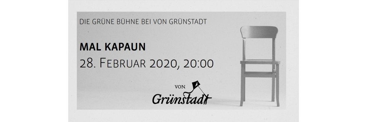 Die Grüne Bühne bei von Grünstadt - Mal Kapaun 28. Februar 2020 - Die Grüne Bühne bei von Grünstadt - Mal Kapaun 28. Februar 2020