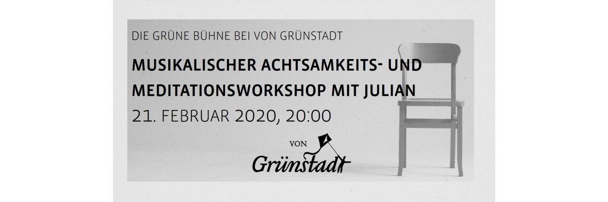 Die Grüne Bühne bei von Grünstadt - Musikalischer Achtsamkeits- und Meditationsworkshop mit Julian 21. Februar 2020 - Die Grüne Bühne bei von Grünstadt - Musikalischer Achtsamkeits- und Meditationsworkshop mit Julian 21. Februar 2020