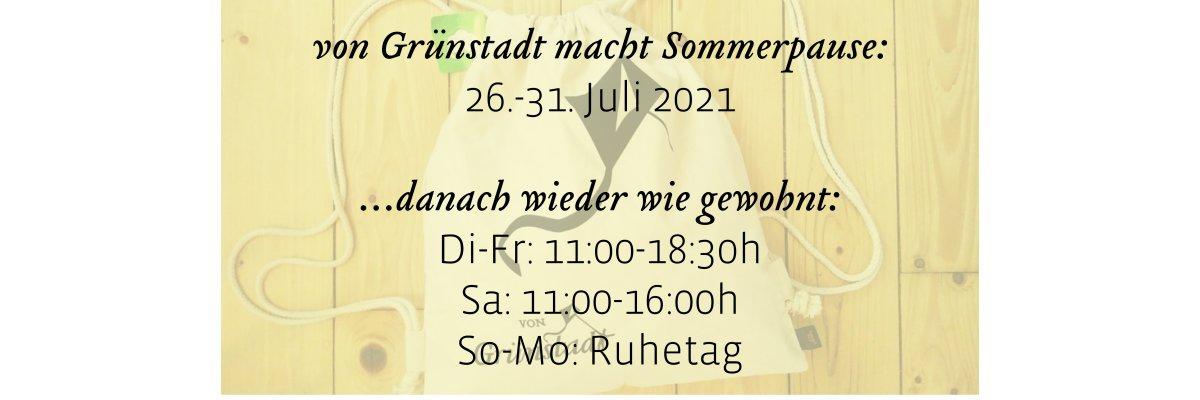 Sommerpause bei von Grünstadt 26.-31. Juli 2021 - Sommerpause bei von Grünstadt 26.-31. Juli 2021